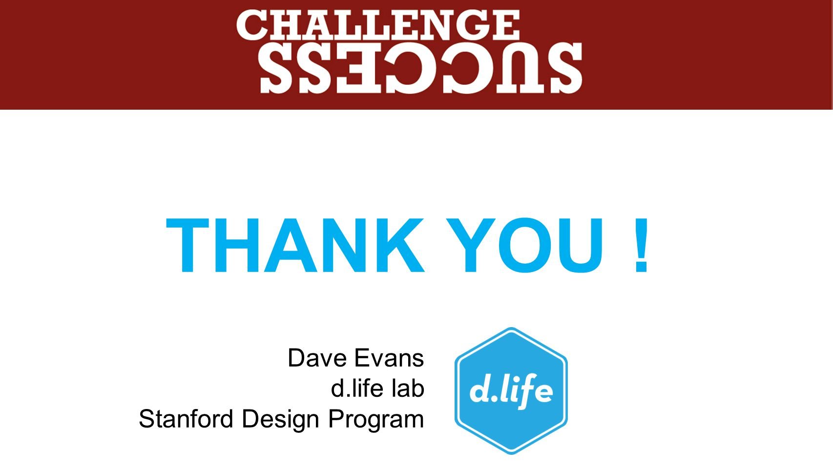 THANK YOU ! E Dave Evans d.life lab Stanford Design Program
