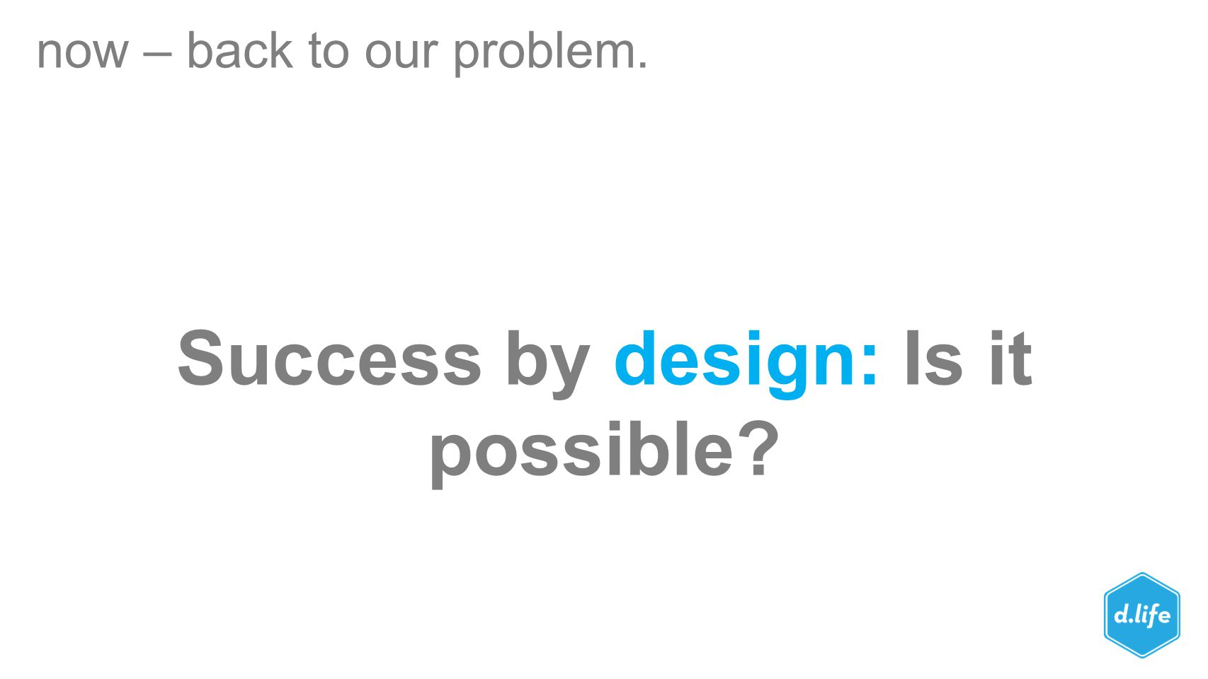 Success by design: Is it possible