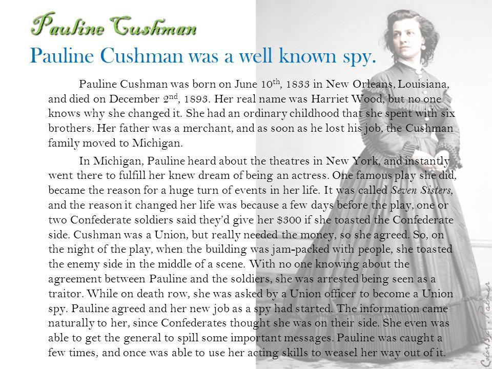 Pauline Cushman Pauline Cushman was a well known spy.