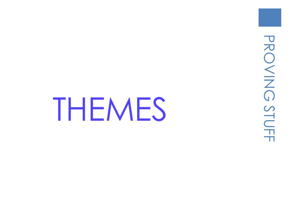 THEMES PROVING STUFF