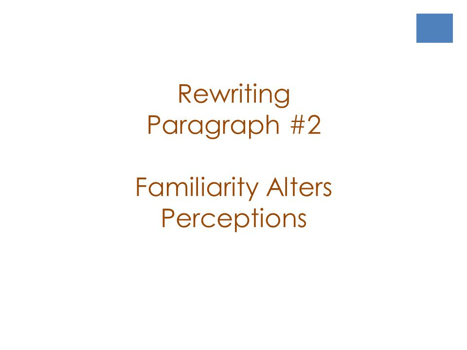 Familiarity Alters Perceptions