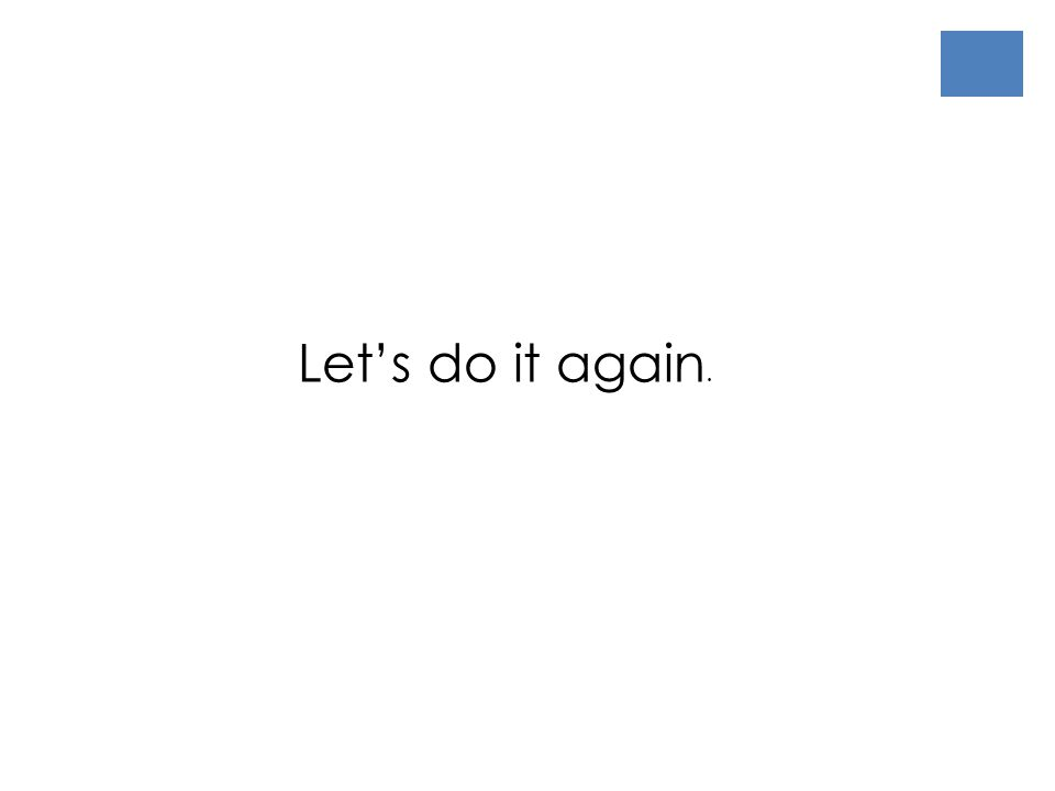 Let's do it again.
