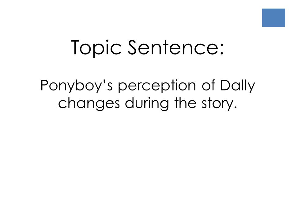 Ponyboy's perception of Dally changes during the story.