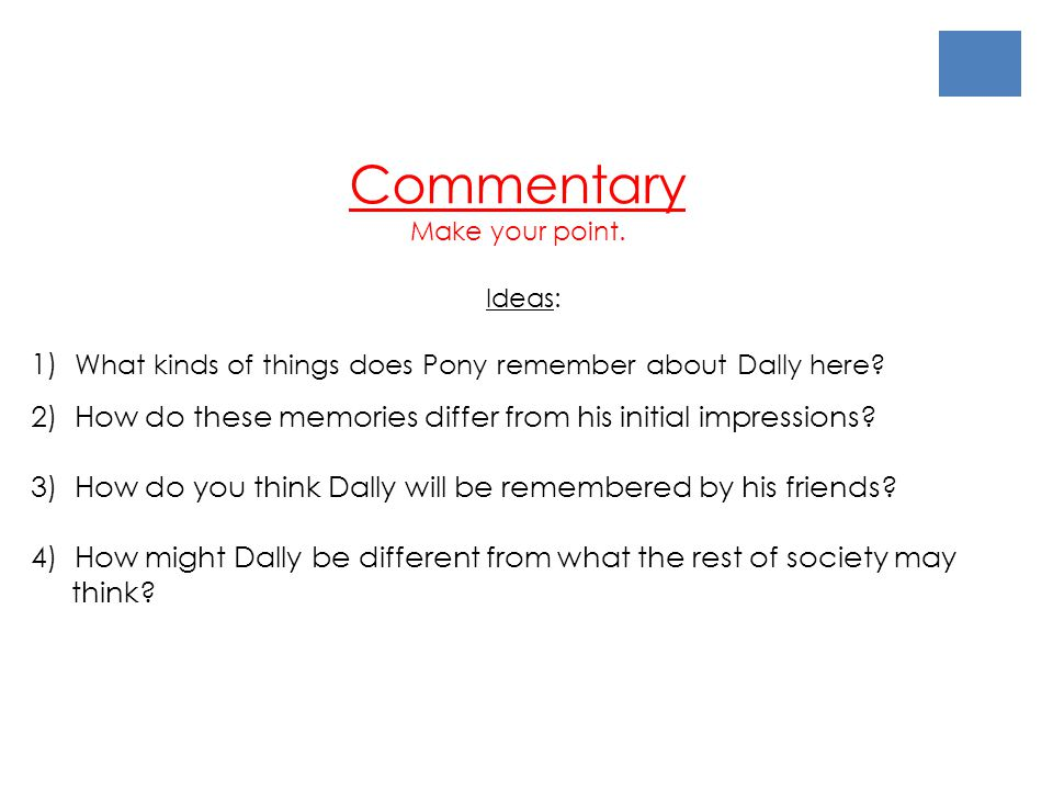 Commentary Make your point. Ideas: 1) What kinds of things does Pony remember about Dally here