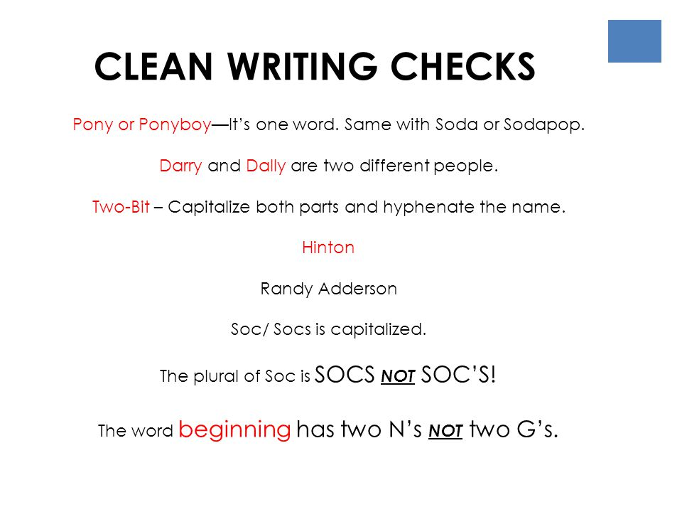 CLEAN WRITING CHECKS Pony or Ponyboy—It's one word. Same with Soda or Sodapop. Darry and Dally are two different people.