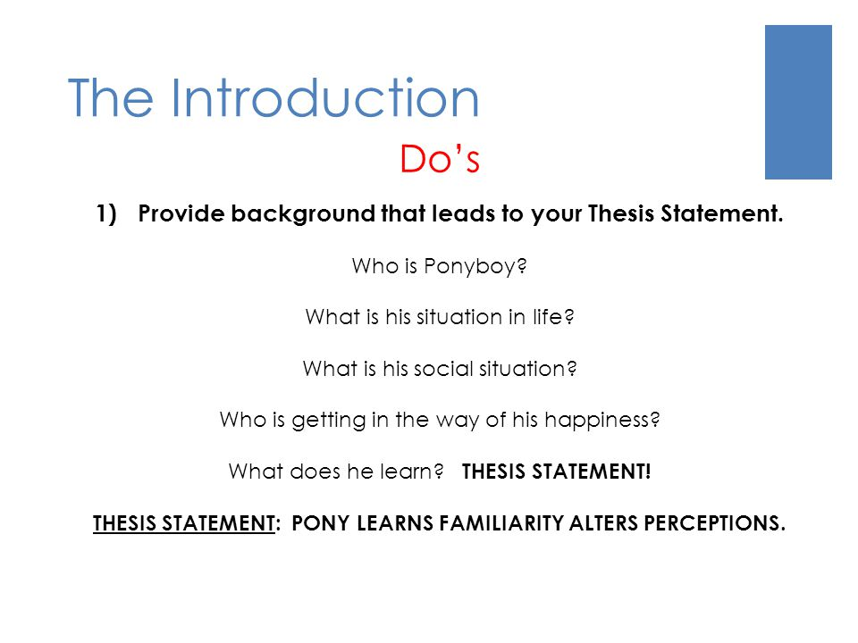 The Introduction Do's. Provide background that leads to your Thesis Statement. Who is Ponyboy What is his situation in life