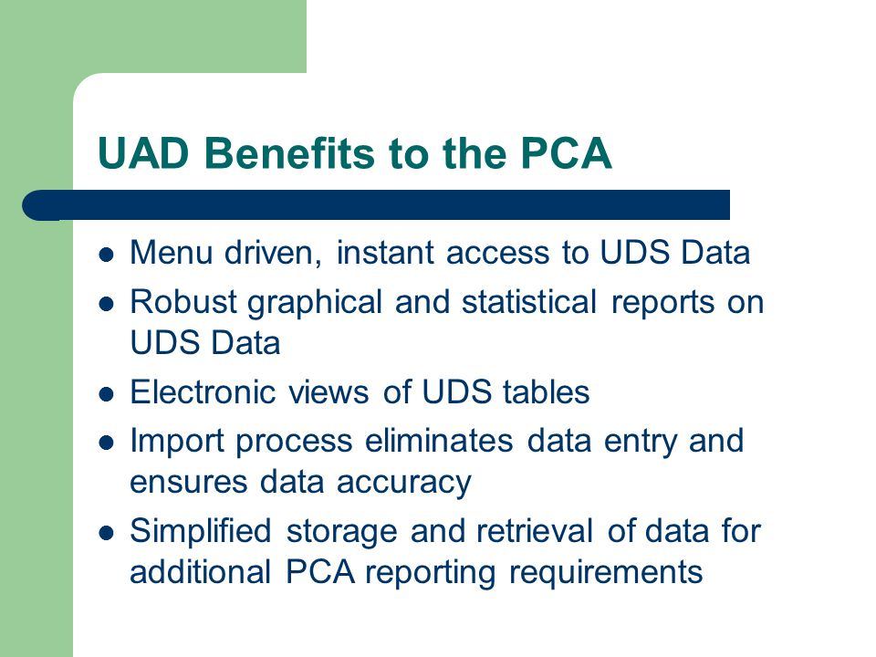UAD Benefits to the PCA Menu driven, instant access to UDS Data