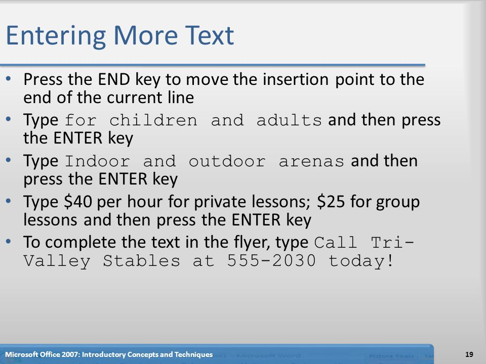 Entering More Text Press the END key to move the insertion point to the end of the current line.