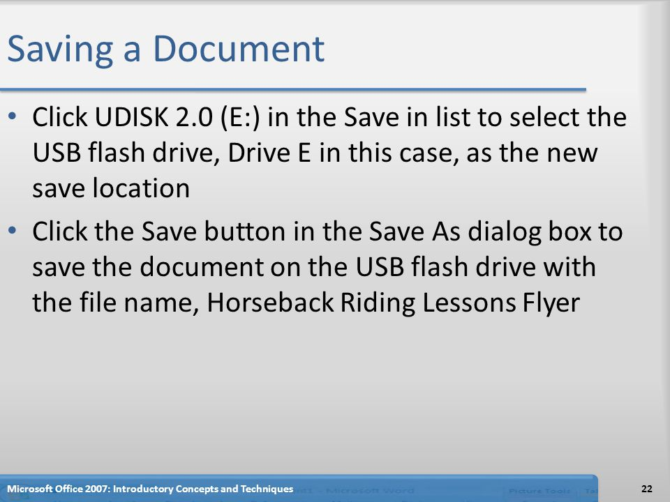 Saving a Document Click UDISK 2.0 (E:) in the Save in list to select the USB flash drive, Drive E in this case, as the new save location.