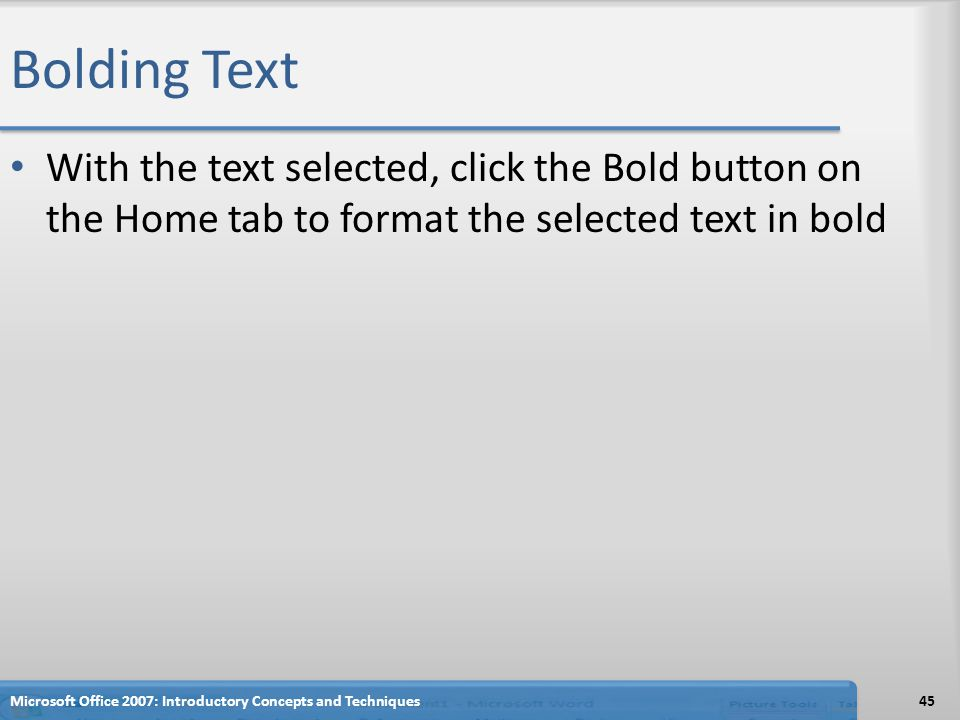 Bolding Text With the text selected, click the Bold button on the Home tab to format the selected text in bold.