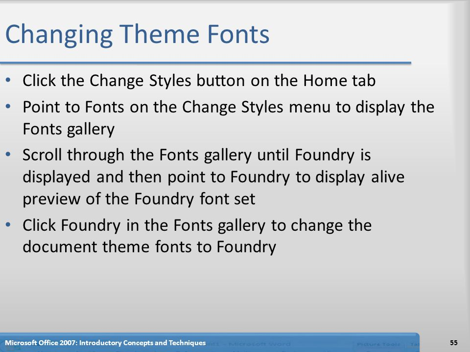 Changing Theme Fonts Click the Change Styles button on the Home tab
