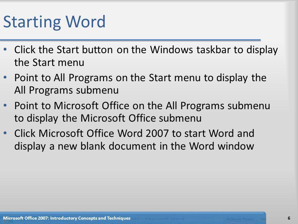 Starting Word Click the Start button on the Windows taskbar to display the Start menu.