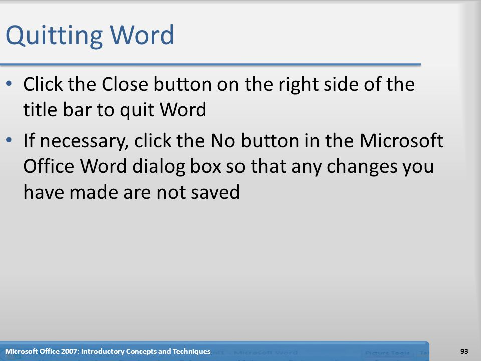Quitting Word Click the Close button on the right side of the title bar to quit Word.