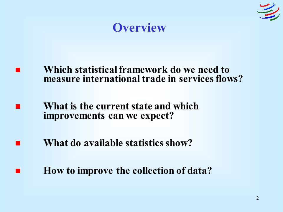 Overview Which statistical framework do we need to measure international trade in services flows