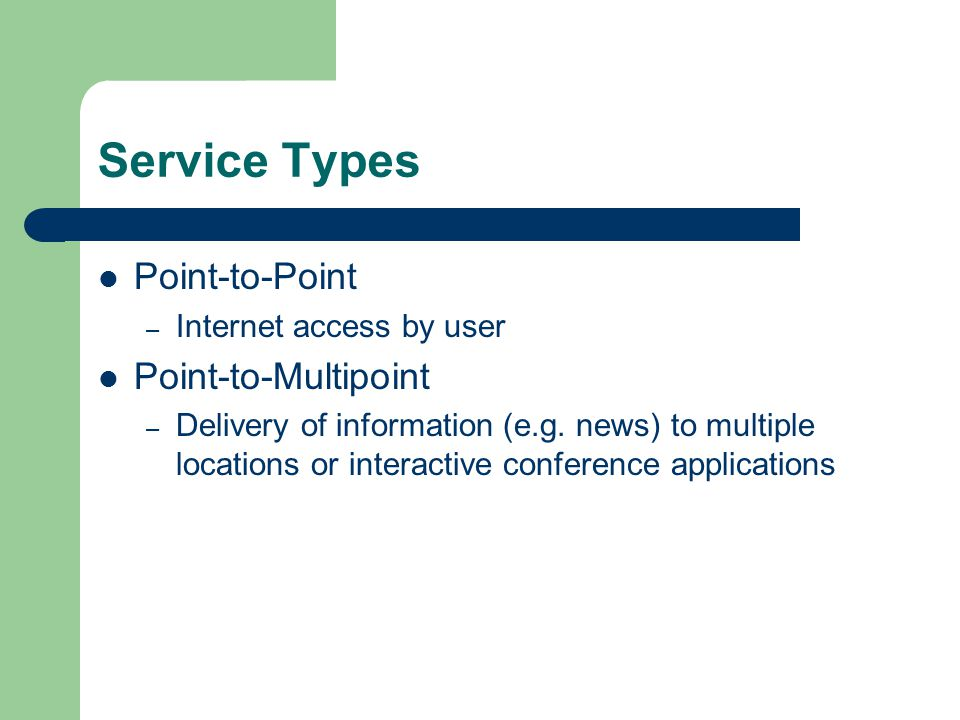 Service Types Point-to-Point Point-to-Multipoint