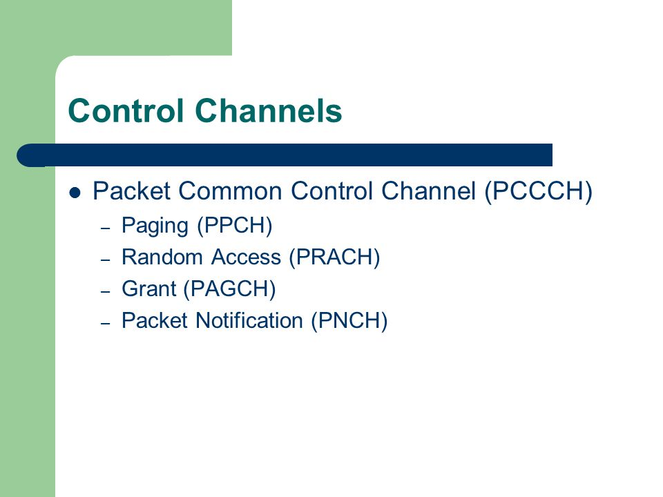 Control Channels Packet Common Control Channel (PCCCH) Paging (PPCH)
