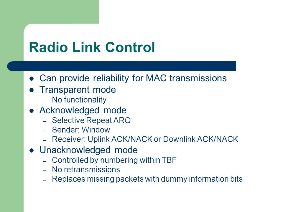 Radio Link Control Can provide reliability for MAC transmissions