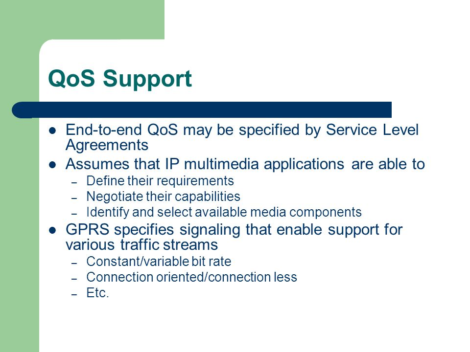 QoS Support End-to-end QoS may be specified by Service Level Agreements. Assumes that IP multimedia applications are able to.
