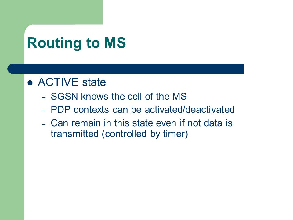 Routing to MS ACTIVE state SGSN knows the cell of the MS