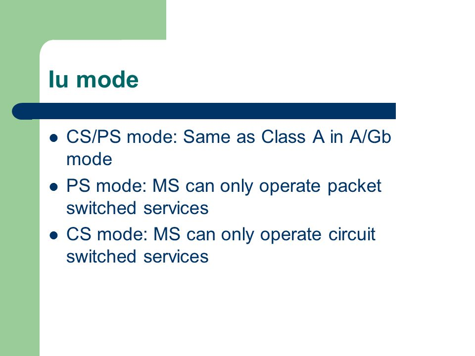 Iu mode CS/PS mode: Same as Class A in A/Gb mode