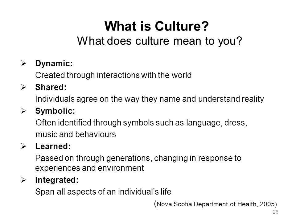 What is Culture What does culture mean to you Dynamic: