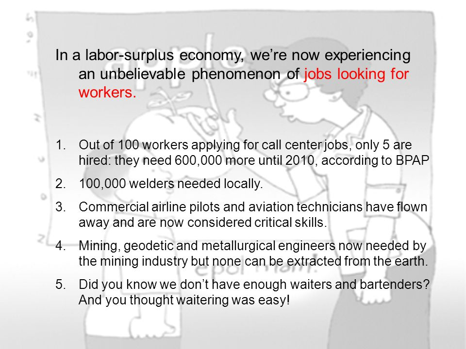 In a labor-surplus economy, we're now experiencing an unbelievable phenomenon of jobs looking for workers.