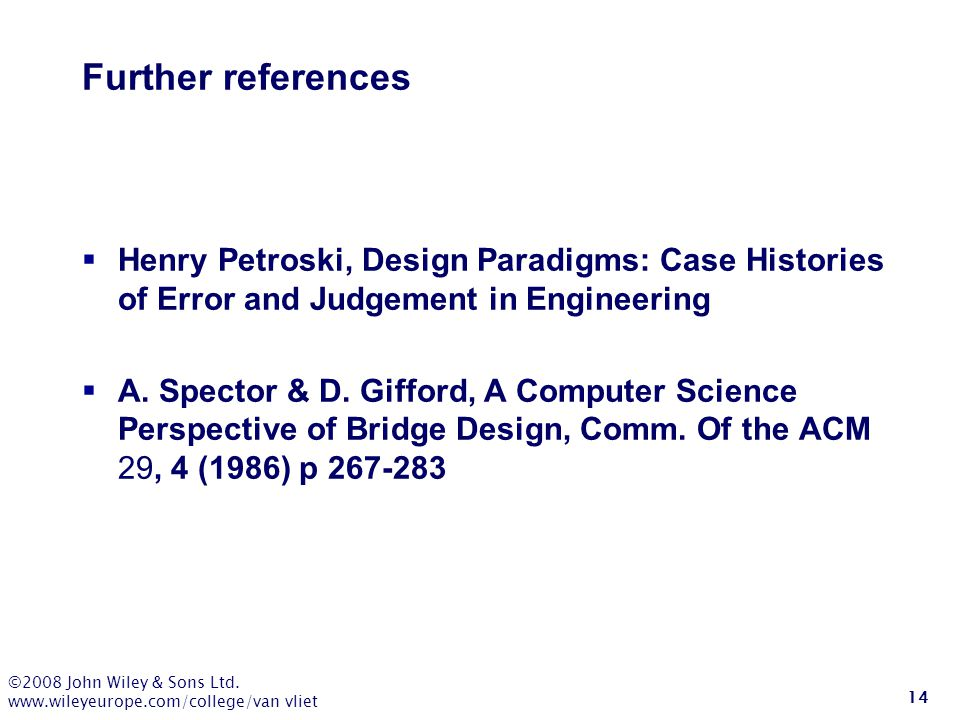 Further references Henry Petroski, Design Paradigms: Case Histories of Error and Judgement in Engineering.