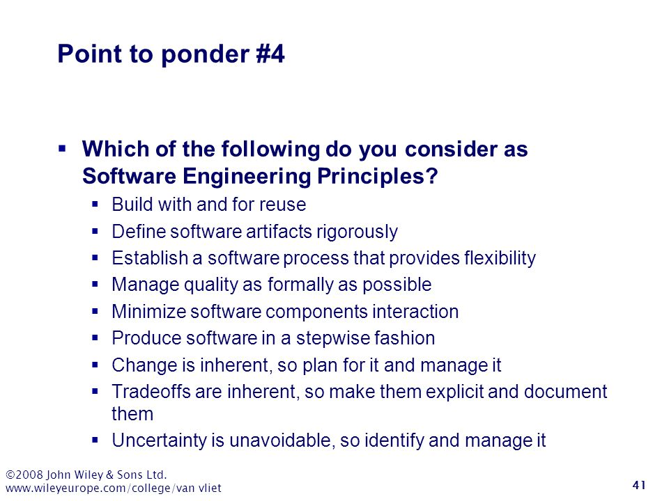 Point to ponder #4 Which of the following do you consider as Software Engineering Principles Build with and for reuse.