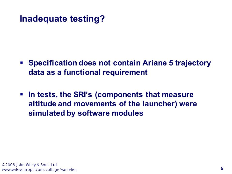 Inadequate testing Specification does not contain Ariane 5 trajectory data as a functional requirement.