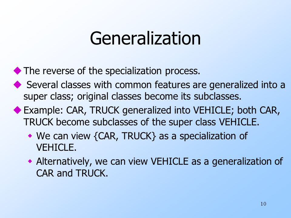 Generalization The reverse of the specialization process.