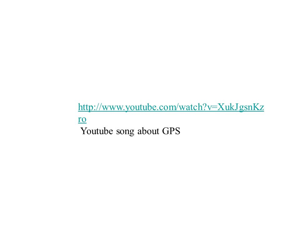 http://www.youtube.com/watch v=XukJgsnKzro Youtube song about GPS