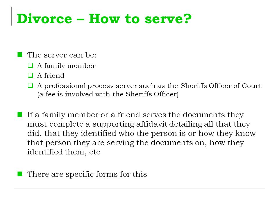 Divorce – How to serve The server can be: