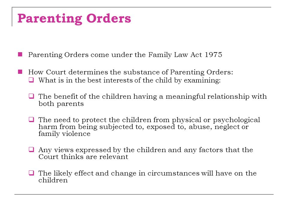 Parenting Orders Parenting Orders come under the Family Law Act 1975