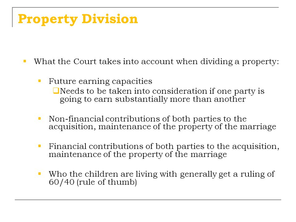 Property Division What the Court takes into account when dividing a property: Future earning capacities.