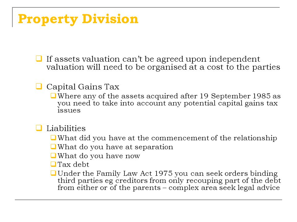 Property Division If assets valuation can't be agreed upon independent valuation will need to be organised at a cost to the parties.