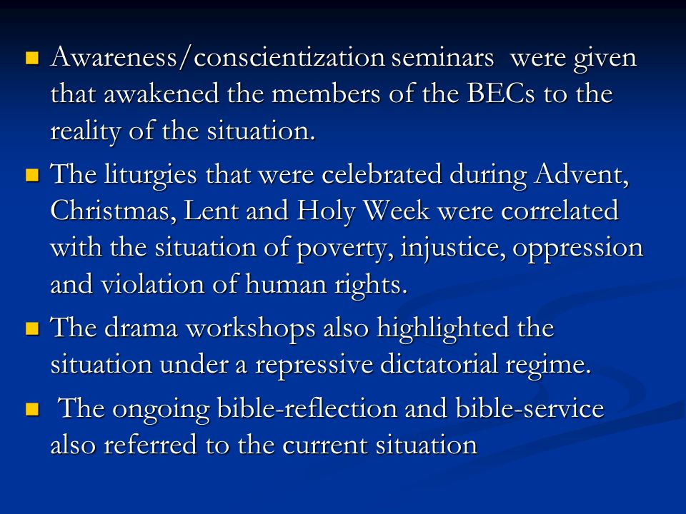 Awareness/conscientization seminars were given that awakened the members of the BECs to the reality of the situation.