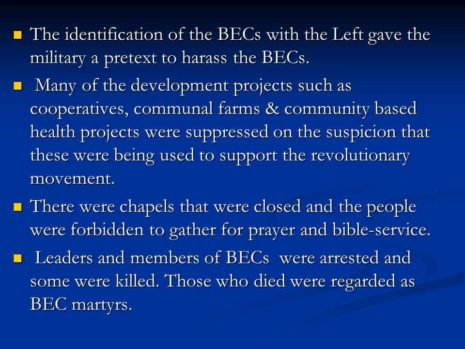 The identification of the BECs with the Left gave the military a pretext to harass the BECs.