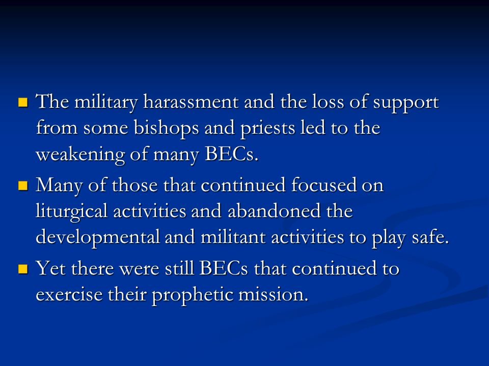The military harassment and the loss of support from some bishops and priests led to the weakening of many BECs.