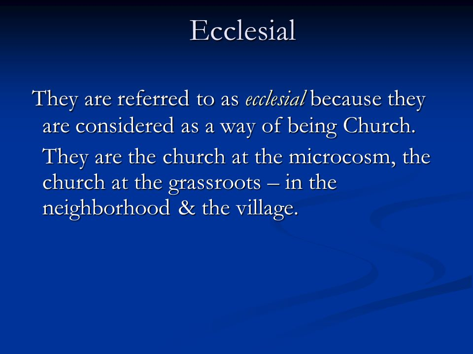 Ecclesial They are referred to as ecclesial because they are considered as a way of being Church.