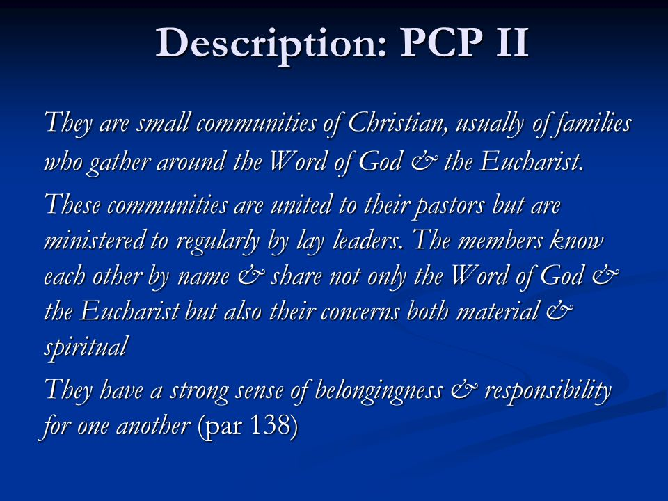 Description: PCP II They are small communities of Christian, usually of families who gather around the Word of God & the Eucharist.