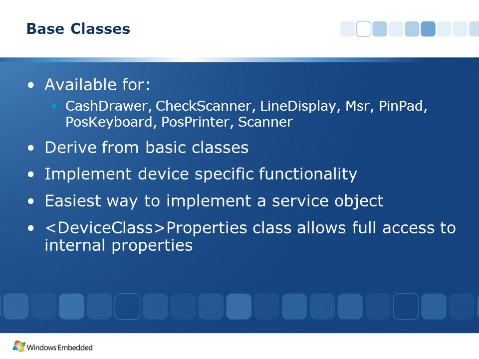 Derive from basic classes Implement device specific functionality