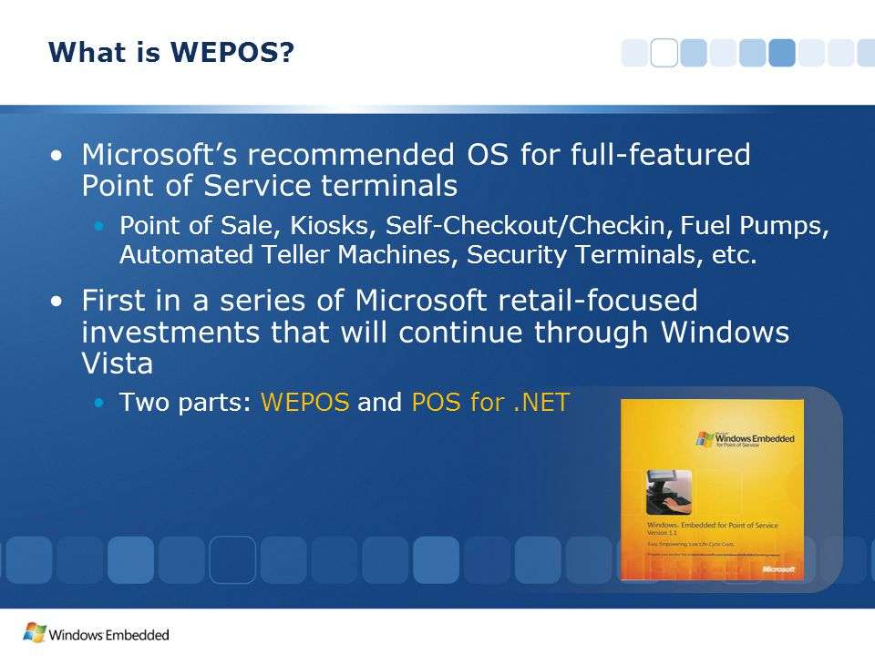 4/8/2017 4:54 AM What is WEPOS Microsoft's recommended OS for full-featured Point of Service terminals.