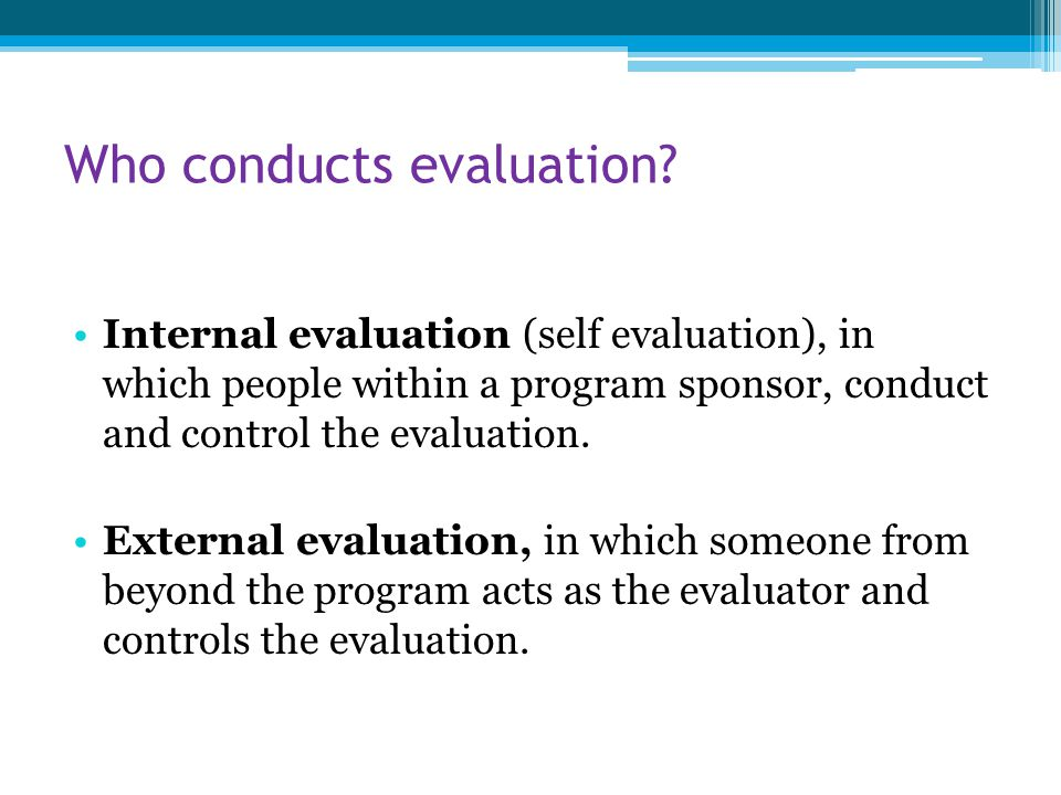 Who conducts evaluation