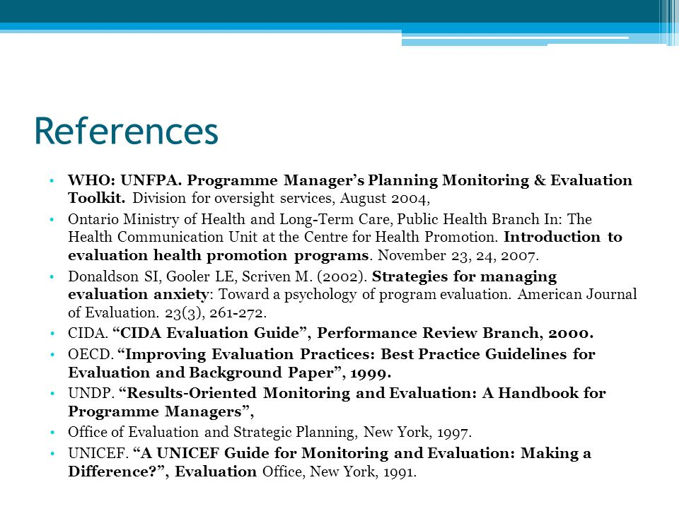 References WHO: UNFPA. Programme Manager's Planning Monitoring & Evaluation Toolkit. Division for oversight services, August 2004,