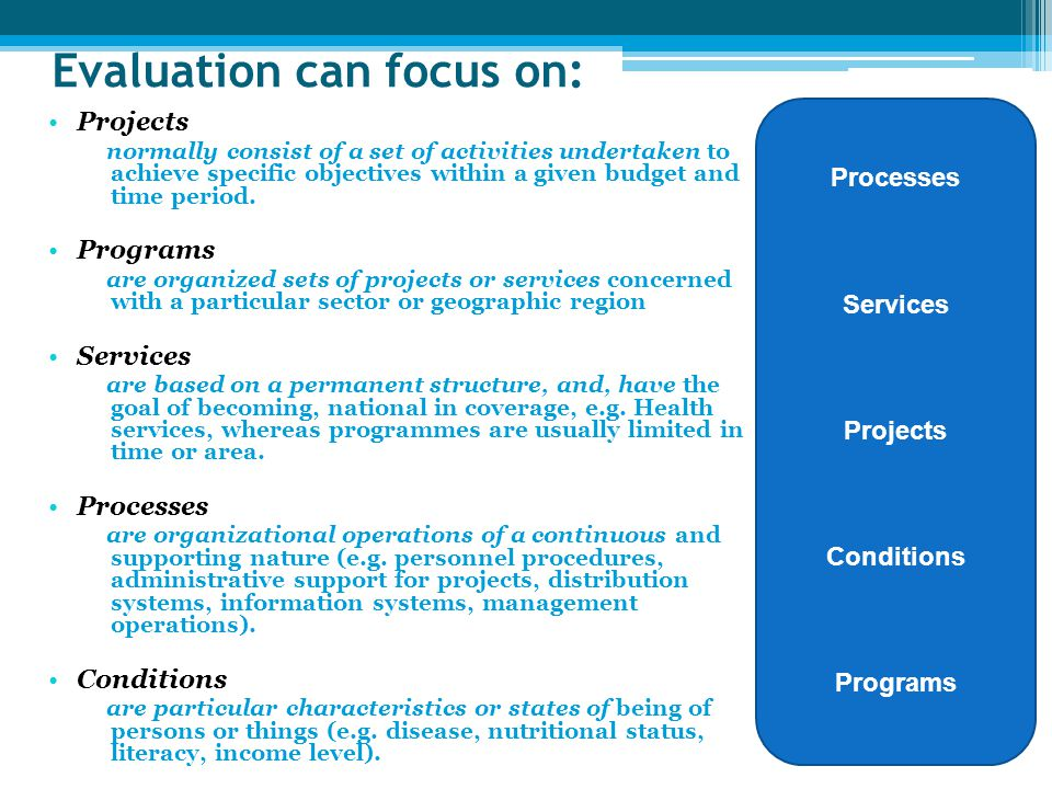Evaluation can focus on: