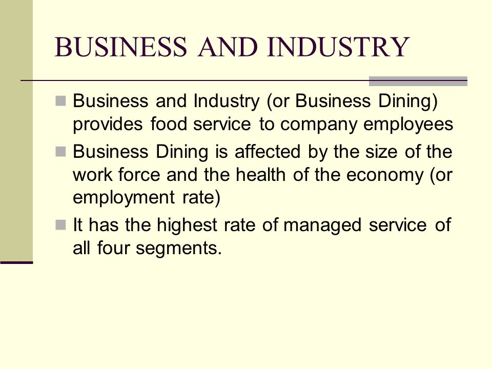 BUSINESS AND INDUSTRY Business and Industry (or Business Dining) provides food service to company employees.