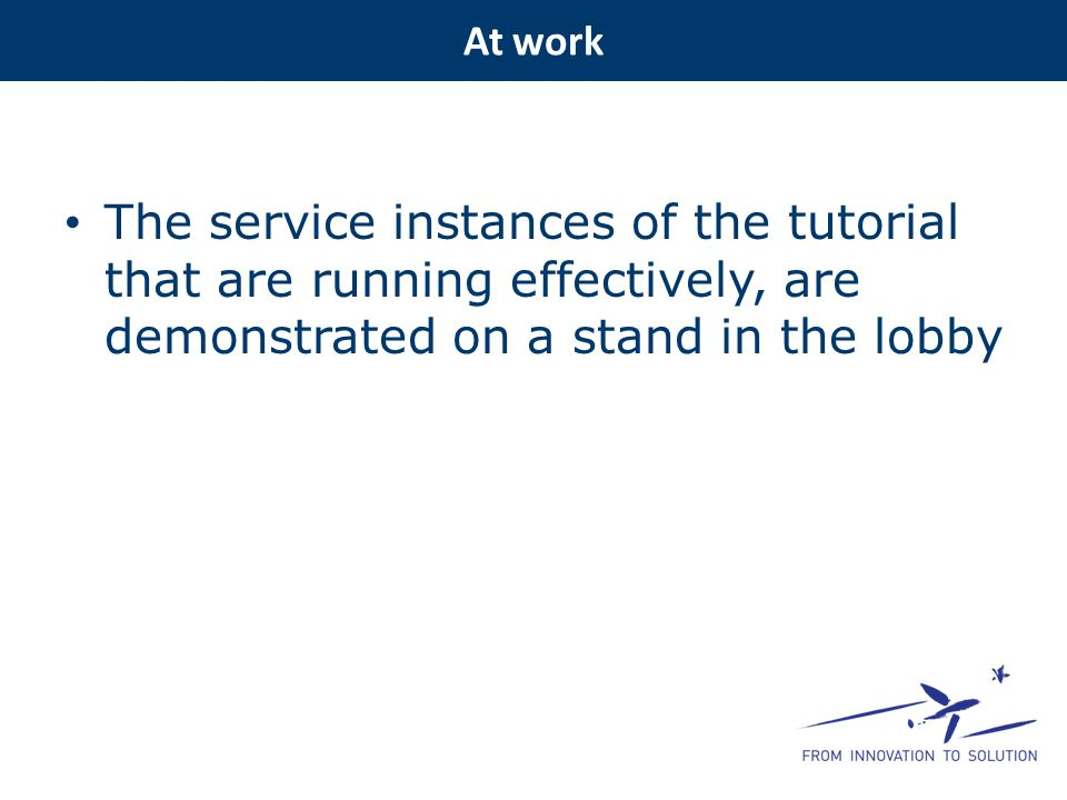 At work The service instances of the tutorial that are running effectively, are demonstrated on a stand in the lobby.