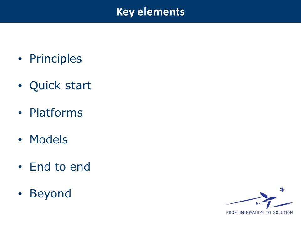 Key elements Principles Quick start Platforms Models End to end Beyond