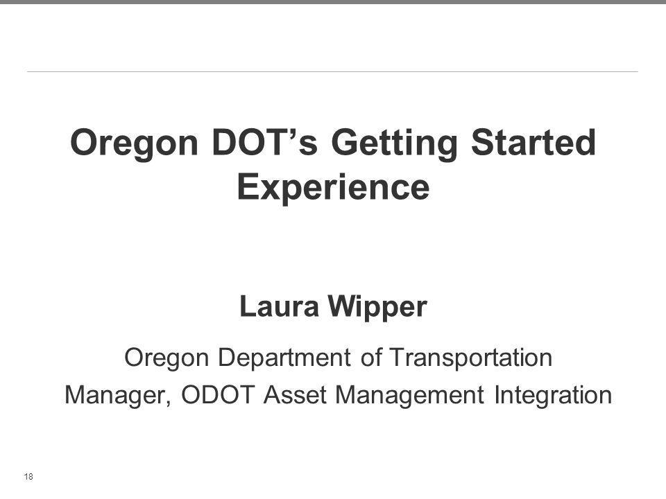 Oregon DOT's Getting Started Experience Laura Wipper