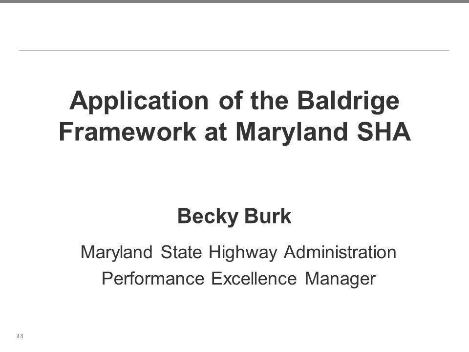 Application of the Baldrige Framework at Maryland SHA Becky Burk